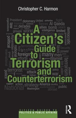 A Citizen+ås Guide to Terrorism and Counterterrorism By Harmon, Christopher C.